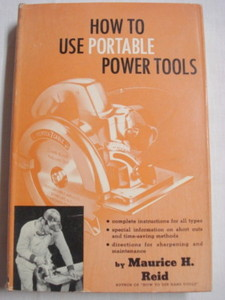 How To Use Portable Power Tools Maurice H. Reid 1954