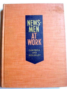Newsmen At Work 1949 Hardcover Campbell and Wolseley