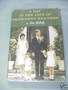 A Day in the Life of President Kennedy 1964 Jim Bishop