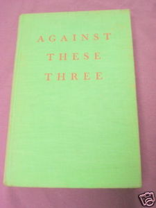 Against These Three 1945 South Africa HC Stuart Cloete