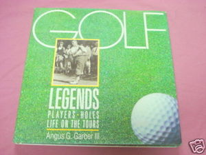Golf Legends by Angus G. Garber III 1988 HC