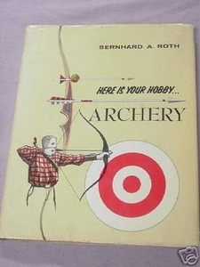 Here Is Your Hobby... Archery 1962 HC Bernard A. Roth