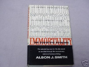 Immortality The Scientific Evidence 1954 Alson Smith