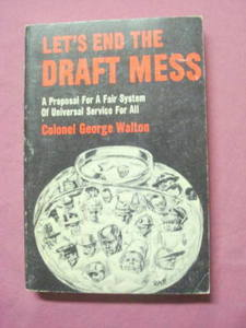 Let's End The Draft Mess 1967 Colonel George Walton