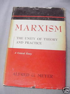 Marxism The Unity of Theory and Practice Alfred G Meyer