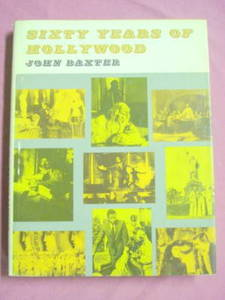 Sixty Years of Hollywood HC 1973 John Baxter