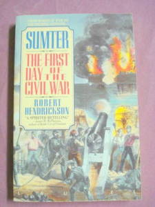 Sumter The First Day of the Civil War Hendrickson 1991
