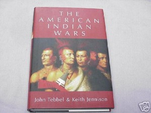 The American Indian Wars John Tebbel & Keith Jennison