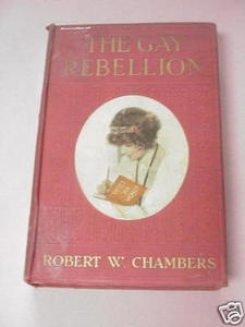 The Gay Rebellion by Robert W. Chambers 1913 HC