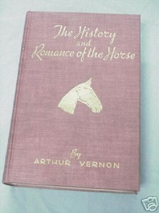 The History and Romance of the Horse Arthur Vernon 1939