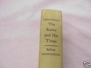 The Kaiser and His Times 1964 HC Michael Balfour