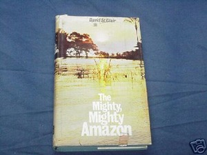 The Mighty, Mighty Amazon by David St. Clair 1960's HC