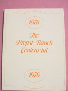 The Propst Ranch Centennial 1876-1976
