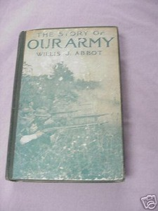 The Story of Our Army Vol. I HC Willis J. Abbot 1916