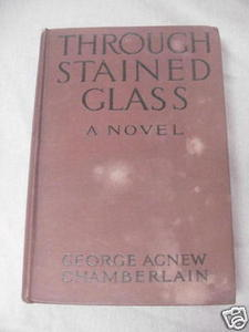 Through Stained Glass 1915 HC George Agnew Chamberlain