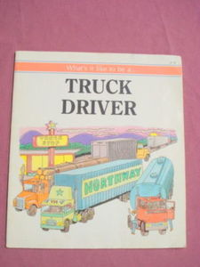What's It Like To Be A Truck Driver 1989 Picture Book