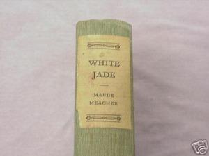 White Jade by Maude Meagher 1930 HC
